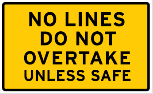 Yellow sign with the words no lines do not overtake unless safe