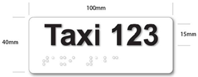 The sign is 100 mm wide and 40 mm in height. The label 'Taxi 123' is printed above the braille both labels are 15 mm in height.